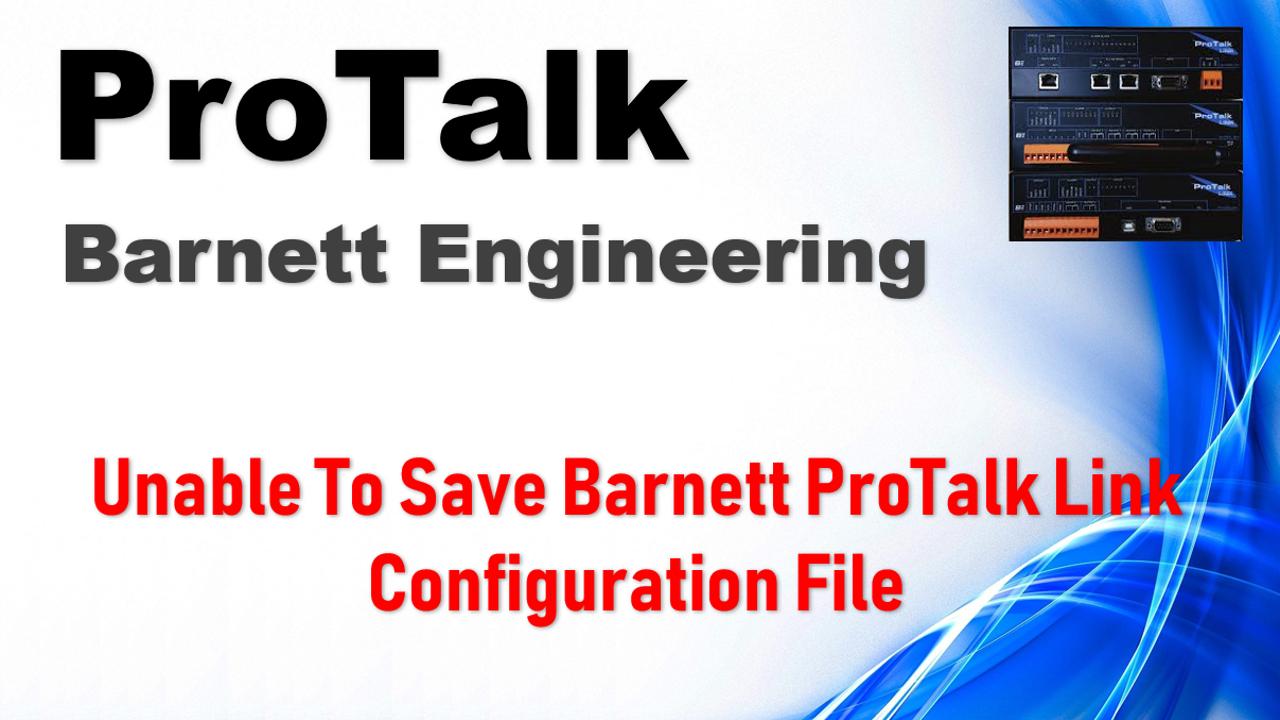 Unable To Save Barnett ProTalk Link Configuration File