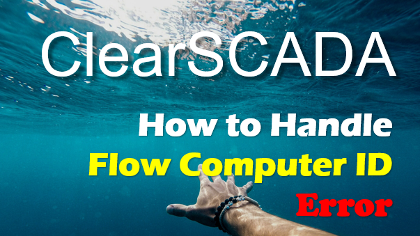 How Do You Resolve Flow Computer ID Error In ClearSCADA