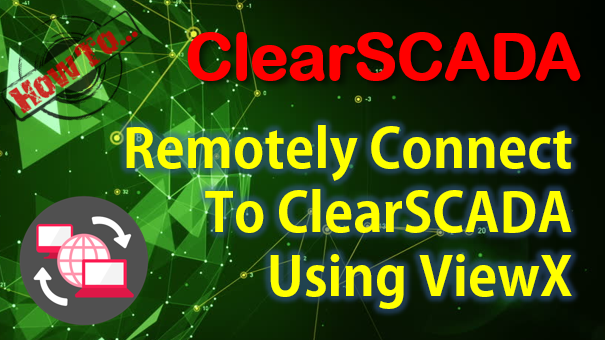 TechTalk - ClearSCADA : Remote ClearSCADA Server Connection Using ViewX