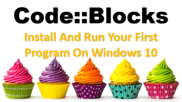 TechTalk - Code Blocks : Install And Run Your First Program In Code Blocks On Windows 10