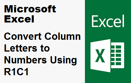 TechTalk - Excel : Change Column Letters To Numbers via R1C1 Referencing Style