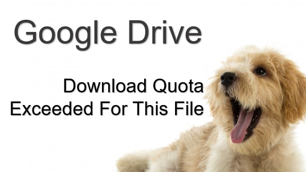 TechTalk - Google Drive : Download Quota Exceeded For This File