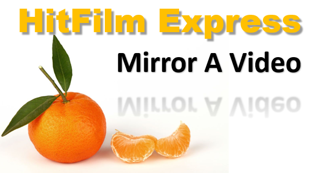 TechTalk - HitFilm : How To Mirror A Video In HitFilm Express