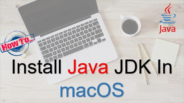 TechTalk - Java : Install Java JDK In macOS
