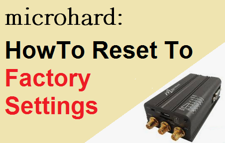 TechTalk - Microhard : Resetting To Factory Setting