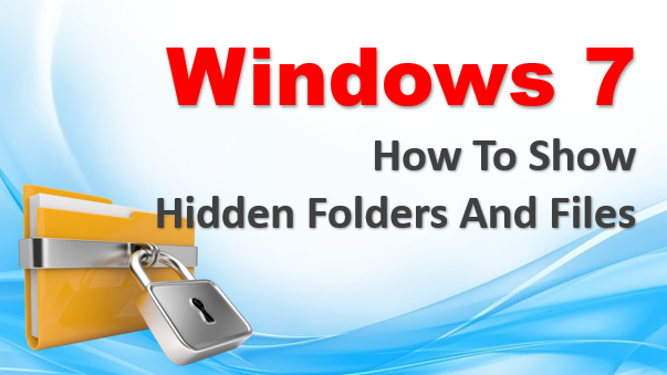 How To Show Hidden Folders And Files In Windows 7