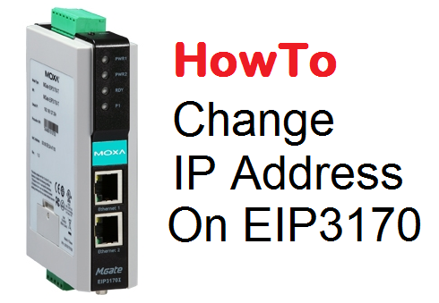 TechTalk - Moxa EIP3170 : HowTo Change IP Address