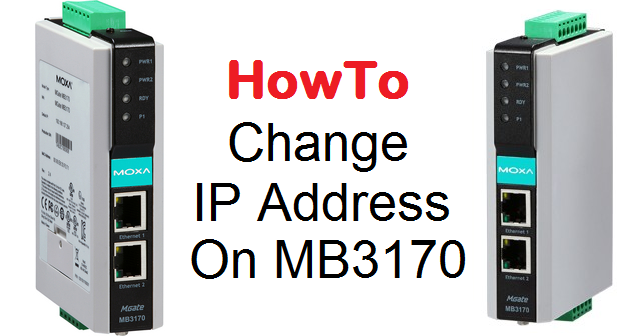 TechTalk - Moxa MB3170 : HowTo Change IP Address