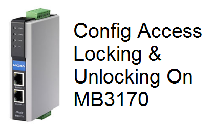 TechTalk - Moxa MB3170 : Config Access Locking And Unlocking