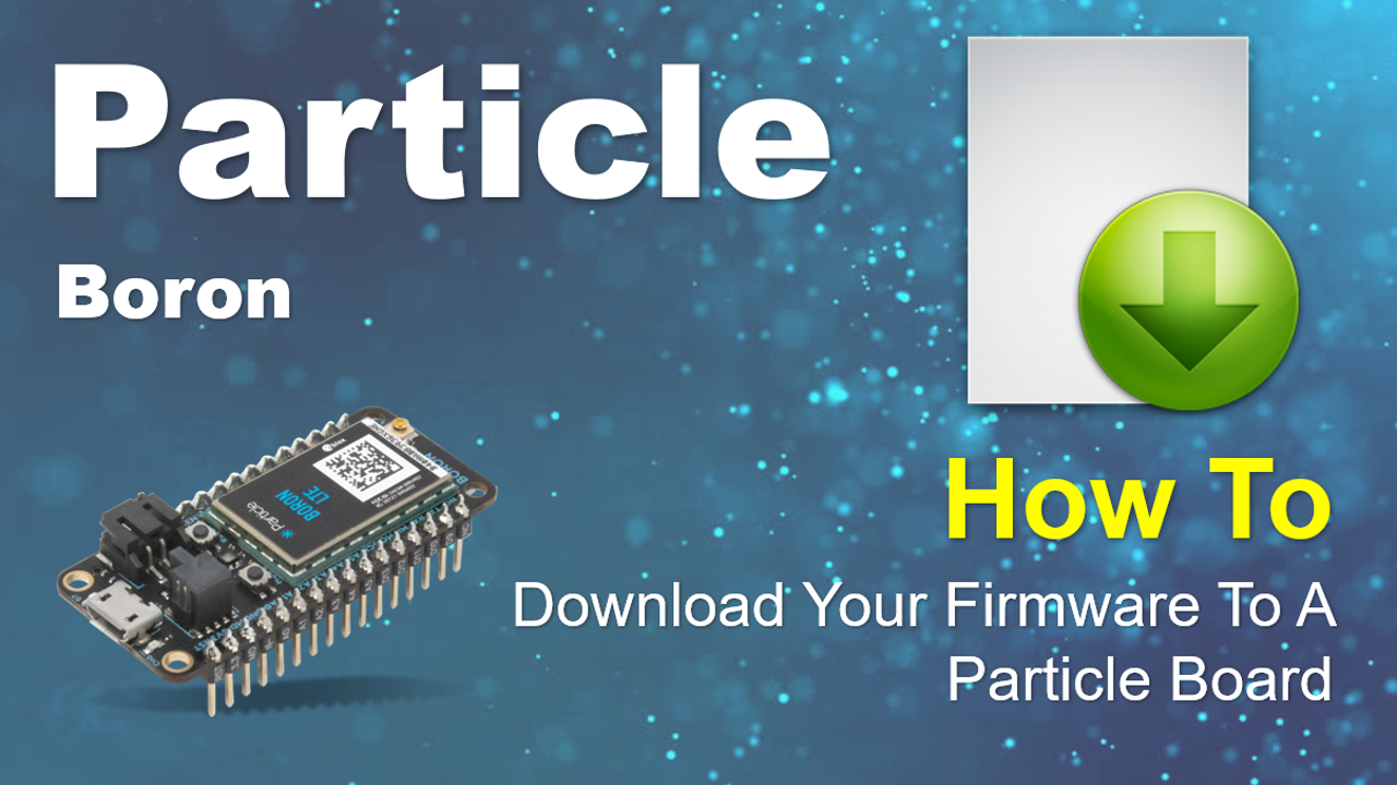 How To Download Your Firmware To A Particle Board