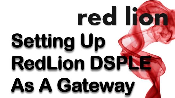 TechTalk - RedLion DSPLE : Setting Up As A Gateway