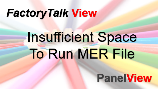 TechTalk - Rockwell : PanelView Insufficient Space To Run MER File