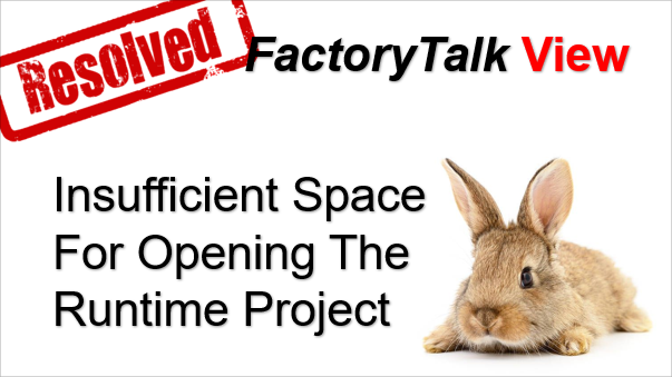 TechTalk - Rockwell FactoryTalk : Insufficient space for opening the runtime project