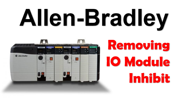 Remove Inhibit IO Module From Rockwell PLC