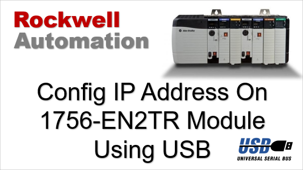 TechTalk - Rockwell :  Set IP Address On 1756-EN2TR Ethernet Module Using USB