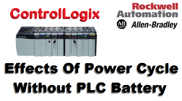 TechTalk - Rockwell ControlLogix : Effects Of Power Cycle Without PLC Battery