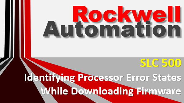 Rockwell SLC 500: Identify Processor Error While Downloading Firmware