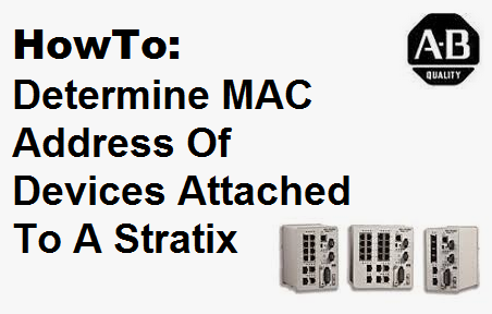 TechTalk - Rockwell Stratix8000 : Find out All Devices MAC Address Using Ports On Stratix