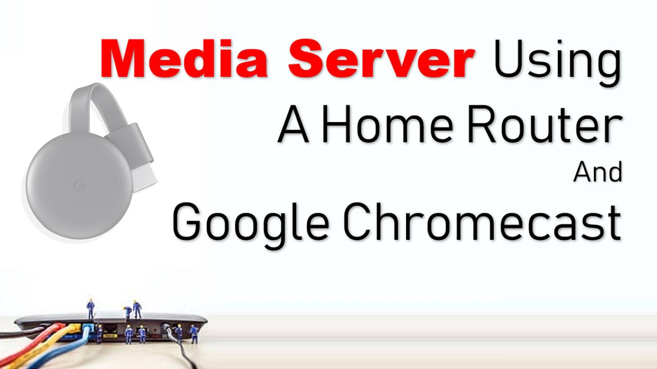 Media Server Using A Router And Google Chromecast