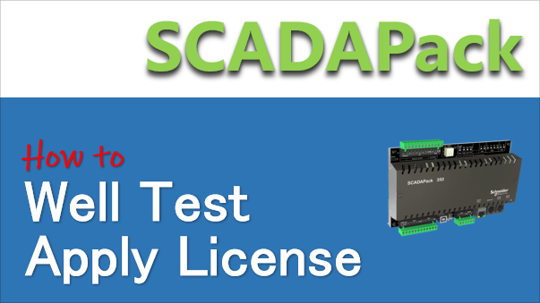 TechTalk - SCADAPack : How To Apply Well Test License