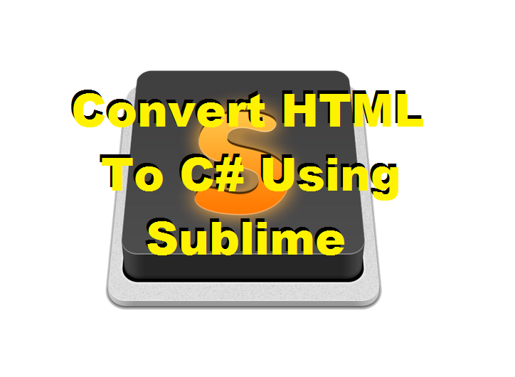 TechTalk - Sublime : ConvertHTMLToCSharpCode