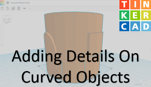 Techtalk - TinkerCAD : Adding Details On Curved Objects