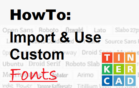 TechTalk - TinkerCAD : How To Import Custom Fonts