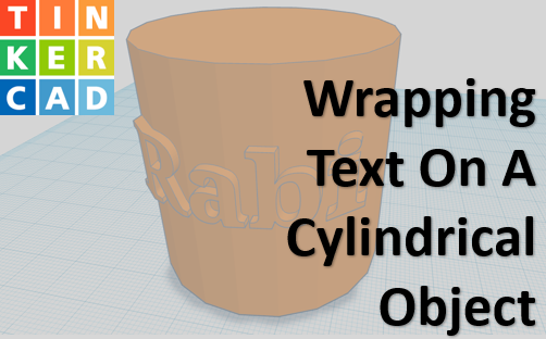Techtalk - TinkerCAD : Wrapping Text On Object