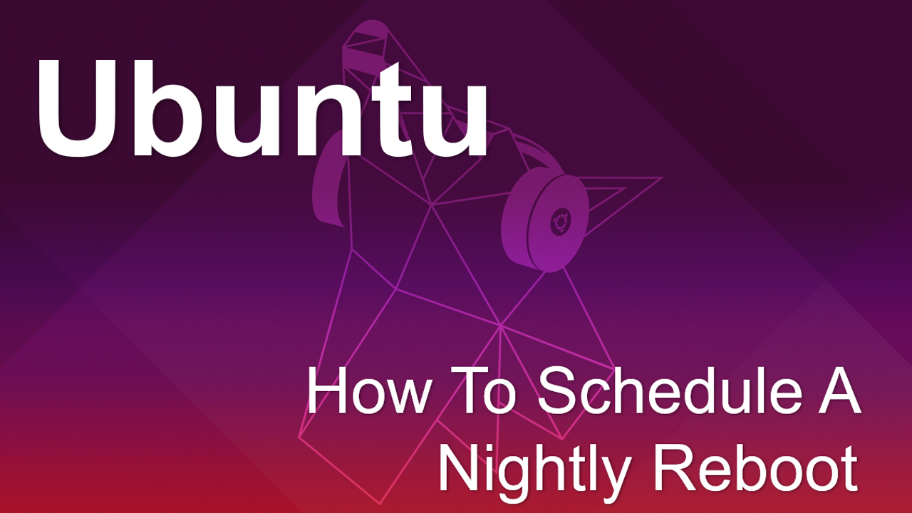 Ubuntu - How To Schedule A Nightly Reboot