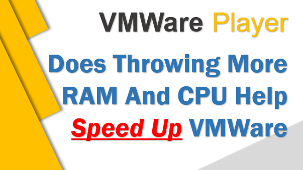 TechTalk - VMWare : Does Throwing More RAM And CPU Help Speed Up VMWare