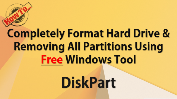 TechTalk - Completely Format HardDrive And Removing All Partitions Using Windows Tool - DiskPart