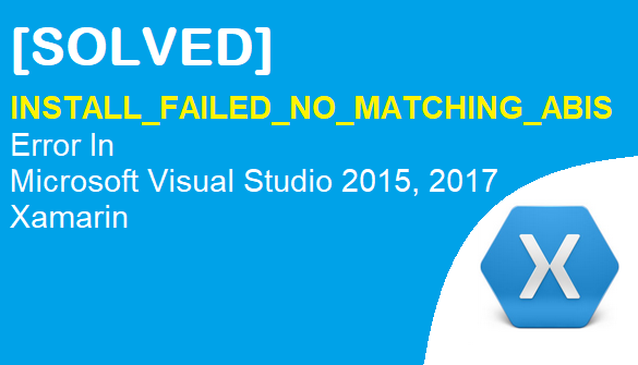TechTalk - INSTALL_FAILED_NO_MATCHING_ABIS Error In Microsoft Visual Studio Xamarin 2017
