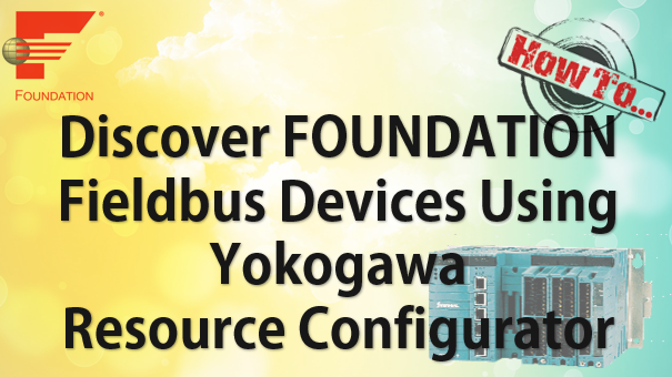 TechTalk - Yokogawa STARDOM - Discover FOUNDATION Fieldbus Devices using Resource Configurator