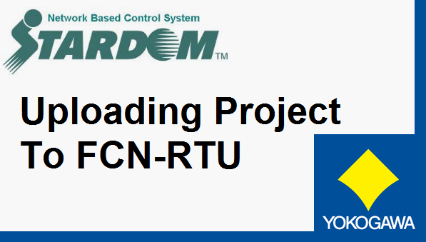 TechTalk - Yokogawa STARDOM : Upload Project To FCN-RTU