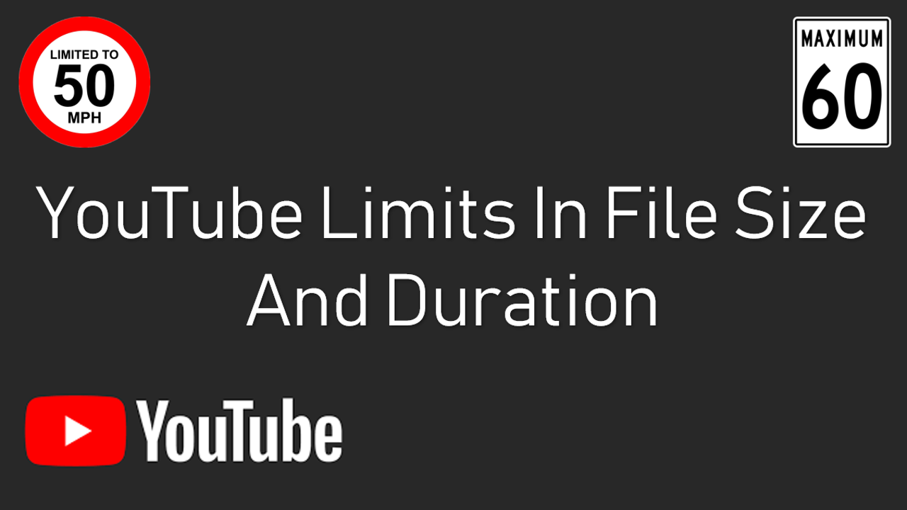 YouTube Limits In File Size And Duration